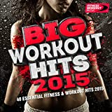 Big Workout Hits 2015 - 40 Essential Fitness & Workout Hits (Perfect for Jogging, Running, Gym and...