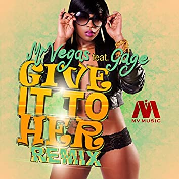 Give It To Her Dancehall Remix (Feat. Gage)
