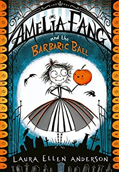 Amelia Fang and the Barbaric Ball (The Amelia Fang Series Book 1) by [Laura Ellen Anderson]