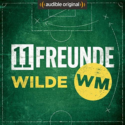 11FREUNDE - Wilde WM (Original Podcast) Titelbild