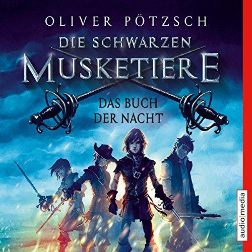 Das Buch der Nacht     Die schwarzen Musketiere 1              Autor:                                                                                                                                 Oliver Pötzsch                               Sprecher:                                                                                                                                 Götz Otto                      Spieldauer: 5 Std. und 59 Min.     23 Bewertungen     Gesamt 4,4