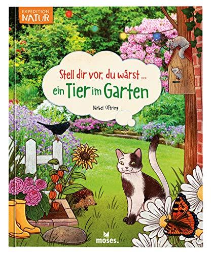 Stell dir vor du wärst ein Tier im Garten | Spannendes Tierbuch für Kinder ab 5 Jahren