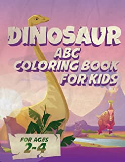 Dinosaur ABC Coloring Book For Ages 2-4: Dinosaur ABC Coloring Book I Lovely ABC Coloring Books with Cute Baby Dinosaurs I...