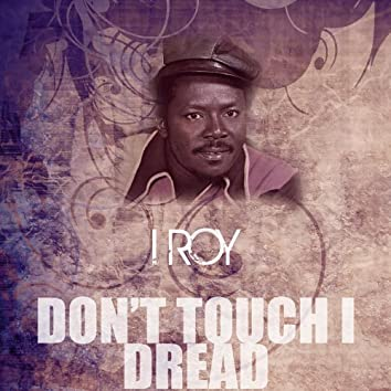 Don't Touch I Dread