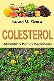 COLESTEROL. Alimentos y Plantas Medicinales: Conoce lo que debes saber, y redúcelo de forma NATURAL...