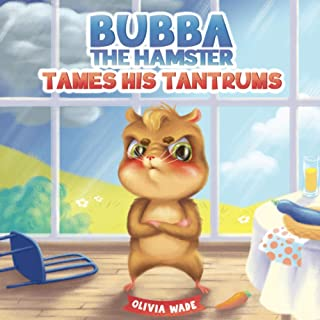 Bubba The Hamster Tames His Tantrums: A Mindful Children's Anger Management Book To Help Kids Understand And Control Emoti...