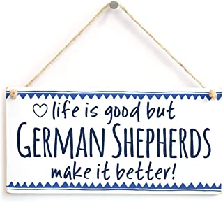 Life is Good But German Shepherds Make It Better Custom Wood Signs Design Hanging Gift Decor for Home Coffee House Bar 5 x 10 Inch