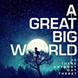 Is There Anybody Out There? von A Great Big World