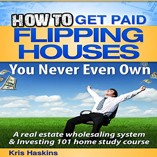 How to Flip Houses You Never Even Own Audiobook By Kris Haskins cover art