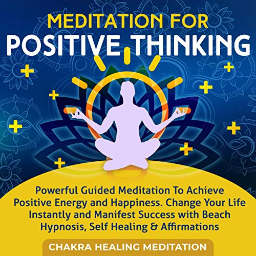 Meditation for Positive Thinking     Powerful Guided Meditation to Achieve Positive Energy and Happiness, Change Your Life Instantly and Manifest Success with Beach Hypnosis, and Self-Healing              By:                                                                                                                                 Emmanuel Young                               Narrated by:                                                                                                                                 Adam Greco                      Length: 3 hrs and 1 min     25 ratings     Overall 5.0