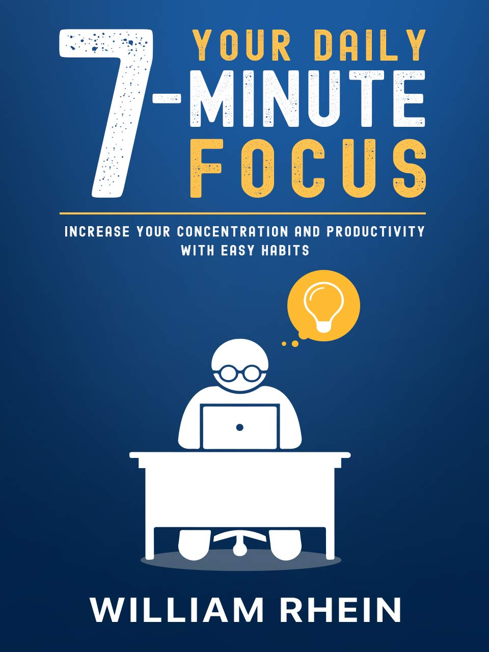 Your Daily 7-Minute Focus: Increase Your Concentration and Productivity with Easy Habits (Personal Improvement, Book 1)