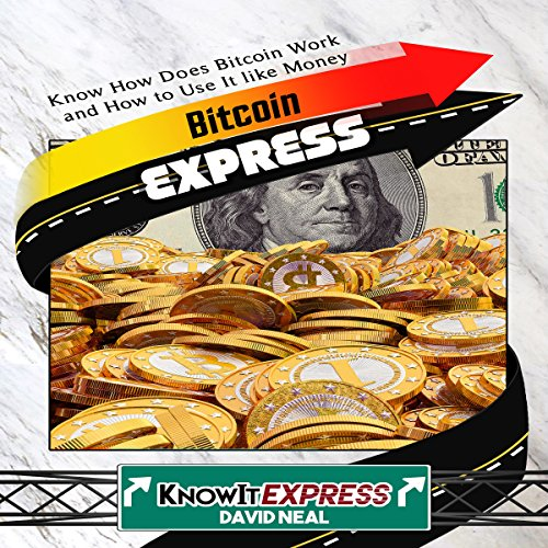 Bitcoin Express: Know How Does Bitcoin Work and How to Use It Like Money audiobook cover art