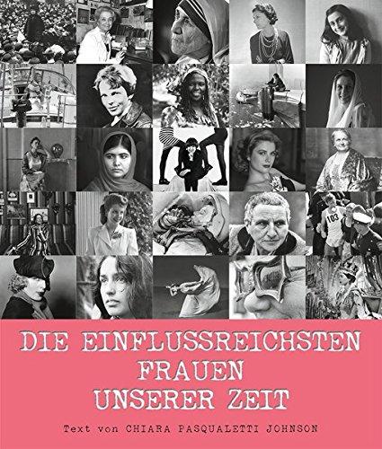 Die einflussreichsten Frauen unserer Zeit. Von Marie Curie bis Malala Yousafzai - 50 große Persönlichkeiten im Porträt