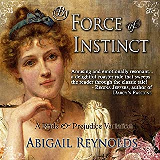 By Force of Instinct     A Pride & Prejudice Variation              By:                                                                                                                                 Abigail Reynolds                               Narrated by:                                                                                                                                 Pearl Hewitt                      Length: 10 hrs and 42 mins     91 ratings     Overall 4.2