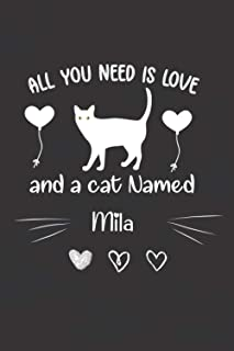 All You Need is Love and a cat Named Mila: cute valentine's day notebook Cat perfect gift for Valentine's day best romanti...