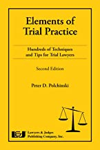 Elements of Trial Practice: Hundreds of Techniques and Tips for Trial Lawyers, Second Edition