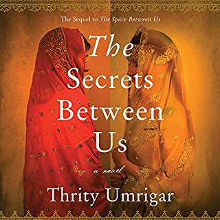 The Secrets Between Us     A Novel              Written by:                                                                                                                                 Thrity Umrigar                               Narrated by:                                                                                                                                 Sneha Mathan                      Length: 11 hrs and 55 mins     6 ratings     Overall 4.8