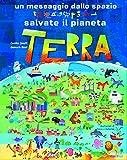 Un messaggio dallo spazio. Salvate il pianeta Terra. Ediz. a colori