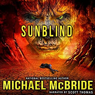 Sunblind                   Written by:                                                                                                                                 Michael McBride                               Narrated by:                                                                                                                                 Scott Thomas                      Length: 8 hrs and 1 min     Not rated yet     Overall 0.0