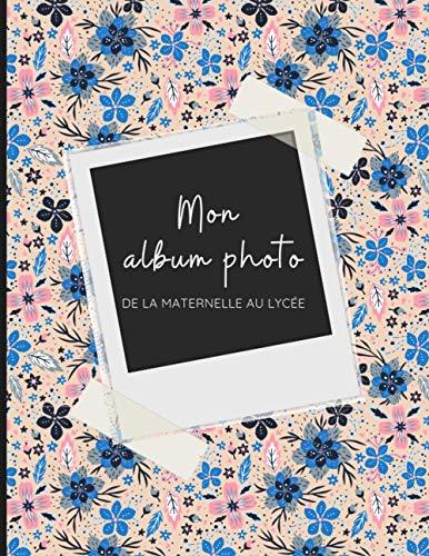 Mon album photo de classe fleuri: Carnet / Album à compléter de la maternelle au lycée - 21cm x 27cm