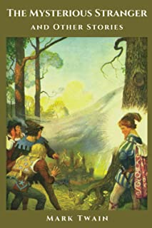 The Mysterious Stranger and Other Stories: (Classics Illustrated and Annotated)