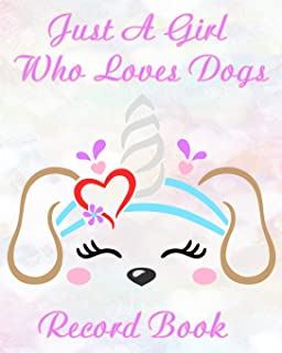 Just A Girl Who Loves Dogs Record Book: A Keepsake Dog Journal, Information Logbook and Medical Record for Girls