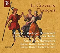 Le Clavecin Francais: Lebegue & Hardel - Complete Works for Harpsichord by Karen Flint
