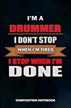 I Am a Drummer I Don't Stop When I Am Tired I Stop When I Am Done: Composition Notebook, Birthday Journal for Music Drumming Professionals to Write on
