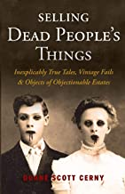 Selling Dead People's Things: Inexplicably True Tales, Vintage Fails & Objects of Objectionable Estates