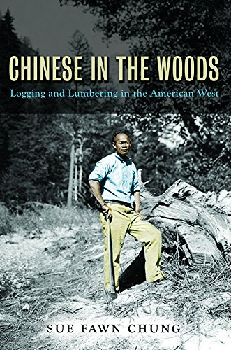 Chinese in the Woods: Logging and Lumbering in the American West (Asian American Experience)