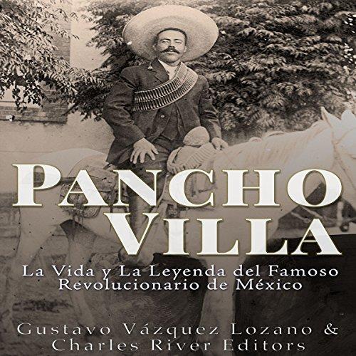 Pancho Villa: La Vida y La Leyenda de Famoso Revolucionario de México [Pancho Villa: The Life and Legend of the Famous Mexican Revolutionary] audiobook cover art