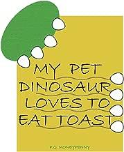 My Pet Dinosaur Loves To Eat Toast