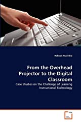 From the Overhead Projector to the Digital Classroom: Case Studies on the Challenge of Learning Instructional Technology Paperback