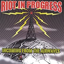 Incoming from the Airwaves by Riot in Progress (2004-05-03)
