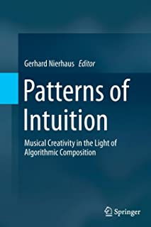 Patterns of Intuition: Musical Creativity in the Light of Algorithmic Composition
