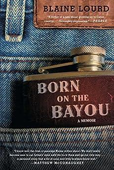 Born on the Bayou: A Memoir by [Blaine Lourd]