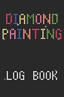 Diamond Painting Log Book: 5D DP Art Project Log DP Crystal Gems Diamond Painting Organizer Gift Drills Prompt Jewelry Rhinestone Notebook - 120 Pages 5D Paint Art Tracking Journal