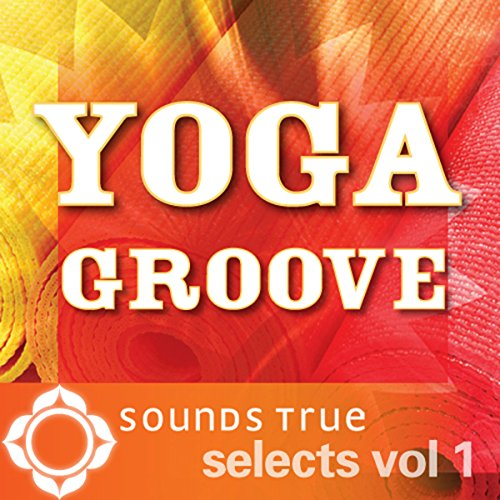 Sounds True Selects: Yoga Groove, Volume I audiobook cover art