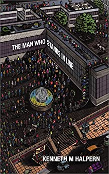 The Man Who Stands in Line: A Collection of Very Short Works by [K.M. Halpern]