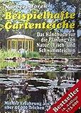 Beispielhafte Gartenteiche : das Handbuch für die Planung von Natur-, Fisch- und Schwimmteichen ; mit der Erfahrung aus 50000 Teichen ; [Ideen für den Bau von Gartenteichen, Bachläufen und Wasserspielen].