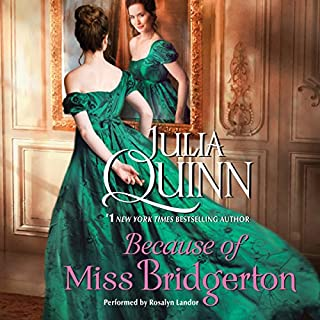 Because of Miss Bridgerton     The Bridgerton Series              By:                                                                                                                                 Julia Quinn                               Narrated by:                                                                                                                                 Rosalyn Landor                      Length: 9 hrs and 25 mins     13 ratings     Overall 4.6