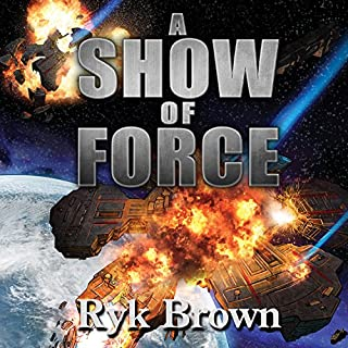 A Show of Force     Frontiers Saga, Book 13              By:                                                                                                                                 Ryk Brown                               Narrated by:                                                                                                                                 Jeffrey Kafer                      Length: 13 hrs and 9 mins     837 ratings     Overall 4.6