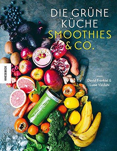 Die Grüne Küche: Smoothies & Co.