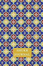 Shukr Journal: A Gratitude Journal: A Daily Journal To Reflect and Focus on Thankfulness (For Adults and Teens: Muslim Journals)