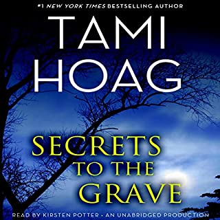 Secrets to the Grave                   Written by:                                                                                                                                 Tami Hoag                               Narrated by:                                                                                                                                 Kirsten Potter                      Length: 13 hrs and 46 mins     3 ratings     Overall 4.7