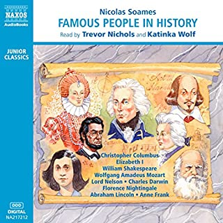 Famous People in History                   By:                                                                                                                                 Nicolas Soames                               Narrated by:                                                                                                                                 Trevor Nichols,                                                                                        Katinka Wolf                      Length: 2 hrs and 31 mins     4 ratings     Overall 4.0