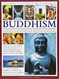 The Complete Illustrated Encyclopedia of Buddhism: A Comprehensive Guide To Buddhist History, Philosophy And...