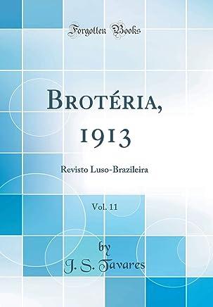 Brotéria, 1913, Vol. 11: Revisto Luso-Brazileira (Classic Reprint)