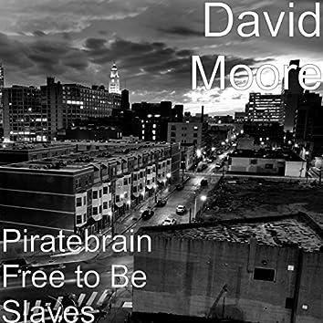 Piratebrain Free to Be Slaves