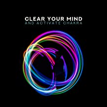 Clear Your Mind and Activate Chakra: Meditation for Aura Cleanse, The Flower of the Mind, Boost Positive Energy, Full Body Detox